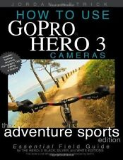 How To Use GoPro Hero 3 Cameras: The Adventure Sports Edition: The Essential Fi