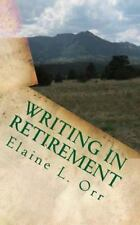 Writing in Retirement : Putting New Year's Resolutions to Work by Elaine Orr...