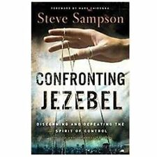 Confronting Jezebel : Discerning and Defeating the Spirit of Control by Steve...