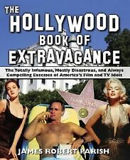 The Hollywood Book of Extravagance : The Totally Infamous, Mostly Disastrous,...