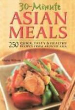 30 Minute Asian Meals: 250 Quick, Tasty & Healthy Recipes From Around Asia