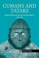 Cumans and Tatars : Oriental Military in the Pre-Ottoman Balkans, 1185-1365...