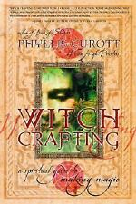 Witch Crafting: A Spiritual Guide to Making Magic by Curott, Phyllis