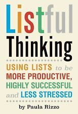 Listful Thinking : Using Lists to Be More Productive, Successful and Less...