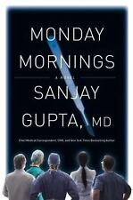 Monday Mornings by Sanjay Gupta, MD (Hardcover) FIRST EDITION