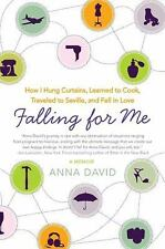 Falling for Me : How I Hung Curtains, Learned to Cook, Traveled to Seville,...