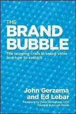 The Brand Bubble: The Looming Crisis in Brand Value and How to Avoid it by...