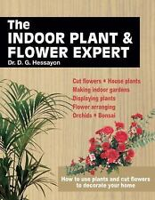 The Indoor Plant and Flower Expert: Growing house plants and the craft of flower