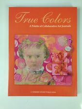 True Colors A Palette of Collaborative Art Journals by Somerset Studios