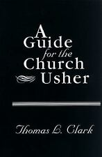 A Guide for the Church Usher by James L. Blevins and Thomas L. Clark (1984,...