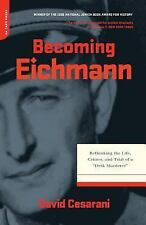 """Becoming Eichmann: Rethinking the Life, Crimes, and Trial of a """"Desk Murderer"""","""
