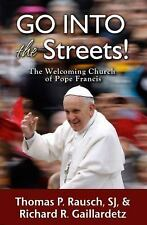 Go into the Streets! : The Welcoming Church of Pope Francis (2016, Paperback)