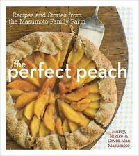 The Perfect Peach : Recipes and Stories from the Masumoto Family Farm by...