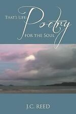 That's Life : Poetry for the Soul by J. C. Reed (2012, Paperback)
