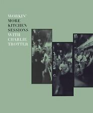 Workin' More Kitchen Sessions with Charlie Trotter by Sari Zernich and...