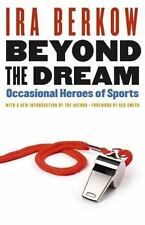 Beyond the Dream : Occasional Heroes of Sports by Ira Berkow (2008, Paperback)