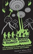 How to Build a Robot Army: Tips on Defending Planet Earth Against Alien Invaders