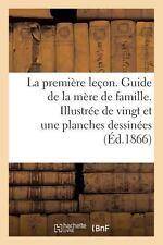 La Premiere Lecon. Guide de la Mere de Famille. Illustree de Vingt et une...