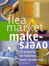 Flea Market Makeovers: 25 Projects for Fabulous Home Furnishings, Berti, B.J., G