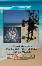 A  Guide to Finding Gold, Silver and Coins with the Minelab CTX 3030