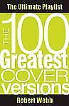 The 100 Greatest Cover Versions: The Ultimate Playlist The Ultimate Playlist Se
