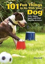 101 Fun Things To Do With Your Dog: Tricks, Games, Sports and Other Playtime Act
