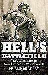 Hell's Battlefield: The Australians in New Guinea in World War II, Bradley, Phil