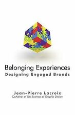 Belonging Experiences : Designing Engaged Brands by Jean-Pierre Lacroix...