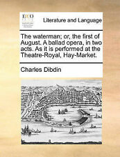 The Waterman; Or, the First of August. a Ballad Opera, in Two Act 9781170005439