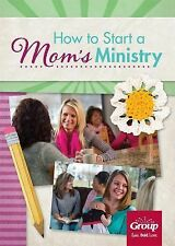 How to Start a Mom's Ministry by Group Publishing Staff (2015, Paperback)