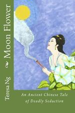 Moon Flower : An Ancient Chinese Tale of Deadly Seduction by Teresa Ng (2013,...