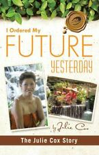 I Ordered My Future Yesterday : The Julie Cox Story by Julie Cox (2011,...