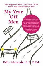 My Year Off Men: What Happened When I Took a Year Off the Search for a Man to Se