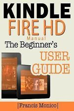 Kindle Fire HD Manual : The Beginner's Kindle Fire HD User Gui (FREE 2DAY SHIP)