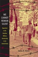 We Cannot Remain Silent: Opposition to the Brazilian Military Dictatorship in t