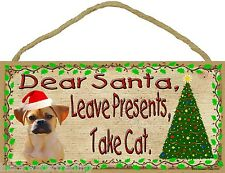 "Dear Santa Leave Presents Take Cat Puggle Christmas Dog Sign Plaque 5""x10"""