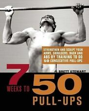 (7 Weeks to 50 Pull-ups: Strengthen and Sculpt Your Arms, Shoulders, Back, and A