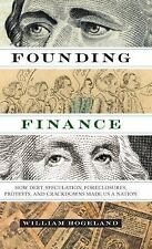 Founding Finance: How Debt, Speculation, Foreclosures, Protests, and Crackdowns
