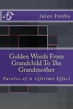 Golden Words from Grandchild to the Grandmother : Paroles of a Lifetime...