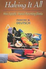 Halving It All: How Equally Shared Parenting Works, Deutsch, Francine M., Good B