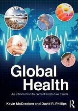 Global Health: An Introduction to Current and Future Trends, Phillips, David R.,