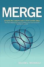 MERGE: Simplify the Complex Sale in Five Surefire Steps by MacDonald, William L