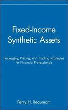 Wiley Finance: Fixed-Income Synthetic Assets : Packaging, Pricing, and...