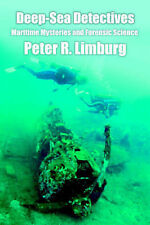 Deep-Sea Detectives: Maritime Mysteries and Forensic Science, Limburg, Peter R.,