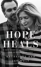 Hope Heals : A True Story of Overwhelming Loss and an Overcoming Love by Jay...