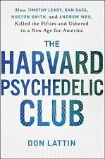 The Harvard Psychedelic Club: How Timothy Leary, Ram Dass, Huston Smith, and And