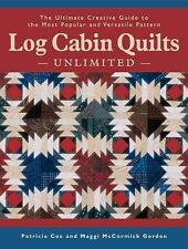Log Cabin Quilts Unlimited: The Ultimate Creative Guide to the Most Po-ExLibrary