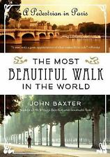The Most Beautiful Walk in the World : A Pedestrian in Paris by John Baxter...