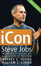 ICon Steve Jobs: The Greatest Second Act in the History of Business, Jeffrey S.