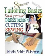 Tailoring Basics: Teach Yourself Dress Design, Cutting, and Sewing by Nadia...